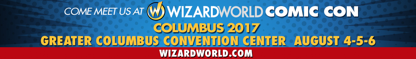 Come Meet Us At Wizard World Comic Con Columbus